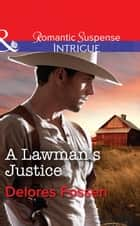 A Lawman's Justice (Mills & Boon Intrigue) (Sweetwater Ranch, Book 8) eBook by Delores Fossen
