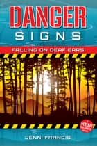 Danger Signs - Falling on Deaf Ears - Keri Series, #3 ebook by Jenni Francis
