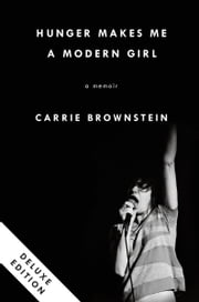 Hunger Makes Me a Modern Girl Deluxe - A Memoir ebook by Carrie Brownstein