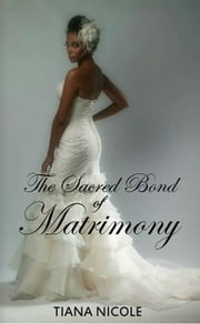 The Sacred Bond of Matrimony ebook by Tiana Nicole