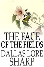 The Face of the Fields ebook by Dallas Lore Sharp