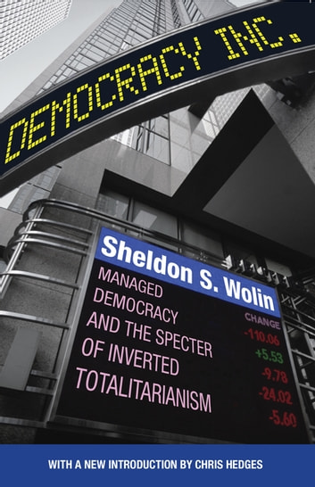 Democracy Incorporated - Managed Democracy and the Specter of Inverted Totalitarianism ebook by Sheldon S. Wolin