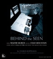 Behind the Seen - How Walter Murch Edited Cold Mountain Using Apple's Final Cut Pro and What This Means for Cinema ebook by Charles Koppelman