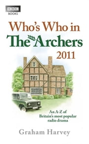 Who's Who in The Archers 2011 - An A-Z of Britain's Most Popular Radio Drama ebook by Graham Harvey