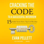 Cracking the Code to a Successful Interview - 15 Insider Secrets from a Top-Level Recruiter audiobook by Evan Pellett