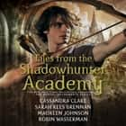 Tales from the Shadowhunter Academy audiobook by Cassandra Clare, Sarah Rees Brennan, Maureen Johnson,...