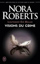 Lieutenant Eve Dallas (Tome 19) - Visions du crime ebook by Nora Roberts, Nicole Hibert