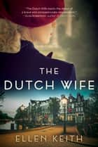 The Dutch Wife - A Novel ebook by
