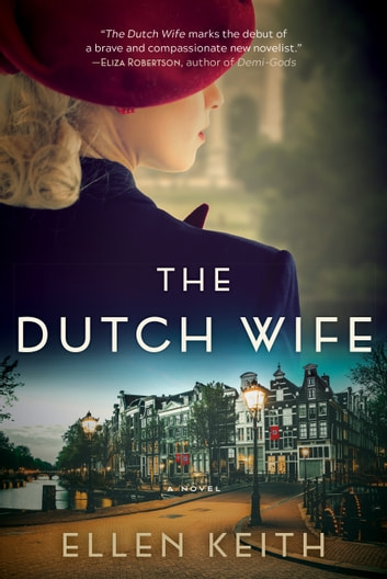 The Dutch Wife - A Novel ebook by Ellen Keith