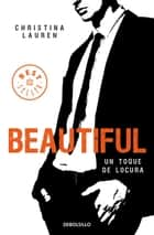 Beautiful (Saga Beautiful 5) - Un toque de locura ebook by Christina Lauren