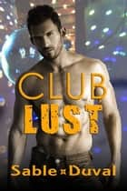 Club Lust ebook by Sable Duval