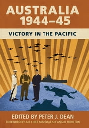 Australia 1944–45 - Victory in the Pacific ebook by Peter Dean