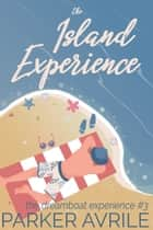 The Island Experience ebook by Parker Avrile
