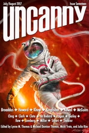 Uncanny Magazine Issue 17 - July/August 2017 ebook by Lynne M. Thomas,Michael Damian Thomas,Seanan McGuire,Kat Howard,Maurice Broaddus,Mary Robinette Kowal,Cassandra Khaw,T. Kingfisher,Aliette de Bodard,Sarah Gailey