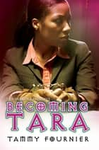 Becoming Tara ebook by Tammy Fournier