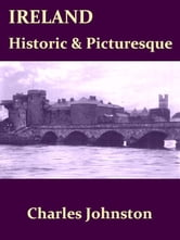 Ireland, Historic and Picturesque [Illustrated] ebook by Charles Johnston