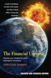 The Financial Universe: Planning Your Investments Using Astrological Forecasting ebook by Skinner, Christeen