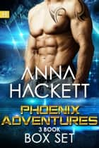 Phoenix Adventures Box Set ebook by Anna Hackett