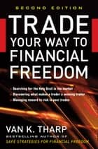 Trade Your Way to Financial Freedom ebook by Van Tharp