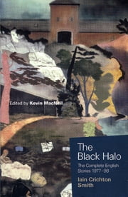 The Black Halo - The Complete English Stories 1977-98 ebook by Iain Crichton Smith