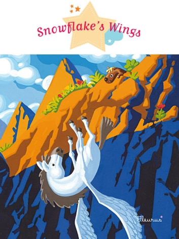 Snowflake's Wings - Fantasy Stories, Stories to Read to Big Boys and Girls ebook by Agnès Laroche