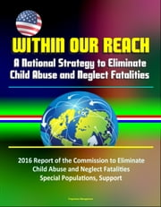 Within Our Reach: A National Strategy to Eliminate Child Abuse and Neglect Fatalities - 2016 Report of the Commission to Eliminate Child Abuse and Neglect Fatalities, Special Populations, Support ebook by Progressive Management