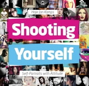Shooting Yourself - Self Portraits with Attitude ebook by Haje Jan Kamps