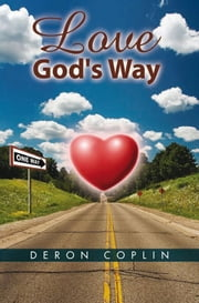 Love God's Way ebook by Deron Coplin