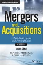 Mergers and Acquisitions - A Step-by-Step Legal and Practical Guide ebook by Edwin L. Miller Jr., Lewis N. Segall