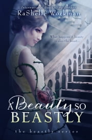 Blood and Snow Book 6: A Beauty So Beastly ~ A Beauty and the Beast Reimagining ebook by RaShelle Workman