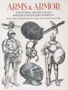 Arms and Armor - A Pictorial Archive from Nineteenth-Century Sources ebook by Carol Belanger Grafton
