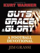 Guts, Grace, and Glory - A Football Devotional ebook by Jim Grassi