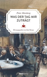 Was der Tag mir zuträgt ebook by Peter Altenberg