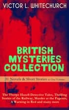 BRITISH MYSTERIES COLLECTION - 31 Novels & Short Stories in One Volume: The Thorpe Hazell Detective Tales, Thrilling Stories of the Railway, Murder at the Pageant, A Warning in Red and many more - The Canon in Residence, Downland Echoes, A Warning in Red & Other Thrilling Tales On and Off the Rails ebook by Victor L. Whitechurch