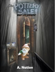 The Pottery Sale - What Lies Beneath - Urban 2 ebook by A. Nation