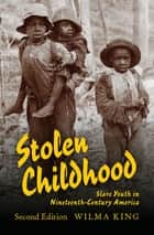 Stolen Childhood - Slave Youth in Nineteenth-Century America ebook by