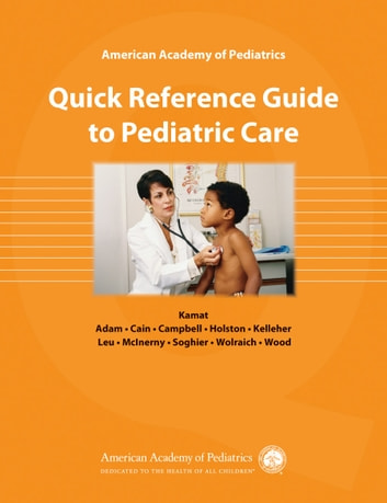 American Academy of Pediatrics Quick Reference Guide to Pediatric Care ebook by