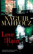 Love in the Rain ebook by Naguib Mahfouz,Nancy Roberts