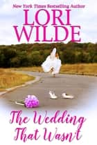 The Wedding that Wasn't ebook by Lori Wilde