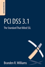 PCI DSS 3.1 - The Standard That Killed SSL ebook by Branden R. Williams