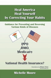 Heal America, Heal Yourself by Correcting Your Habits - Guidance for Preventing and Reversing Various Kinds of Diseases ebook by Michelle Moore