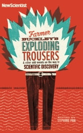 Farmer Buckley's Exploding Trousers: And other odd events on the way to scientific discovery ebook by New Scientist