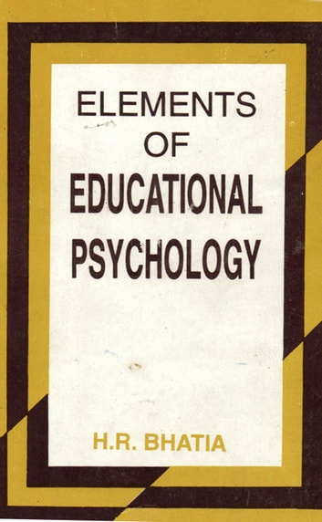 Elements of Educational Psychology ebook by H. R.BHATIA