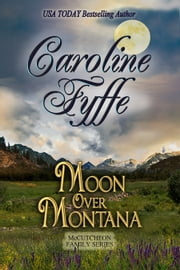 Moon Over Montana; The McCutcheon Family Series, Book 5 ebook by Caroline Fyffe