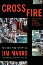 Crossfire - The Plot That Killed Kennedy ebook by Jim Marrs