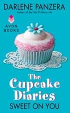 The Cupcake Diaries: Sweet On You ebook by Darlene Panzera