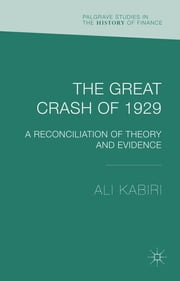 The Great Crash of 1929 - A Reconciliation of Theory and Evidence ebook by Dr Ali Kabiri