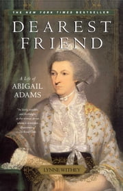Dearest Friend - A Life of Abigail Adams ebook by Lynne Withey