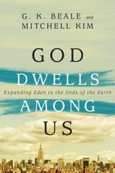 God Dwells Among Us - Expanding Eden to the Ends of the Earth ebook by G. K. Beale,Mitchell Kim