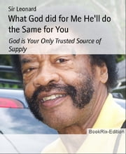 What God did for Me He'll do the Same for You: God is Your Only Trusted Source of Supply ebook by Sir Leonard
